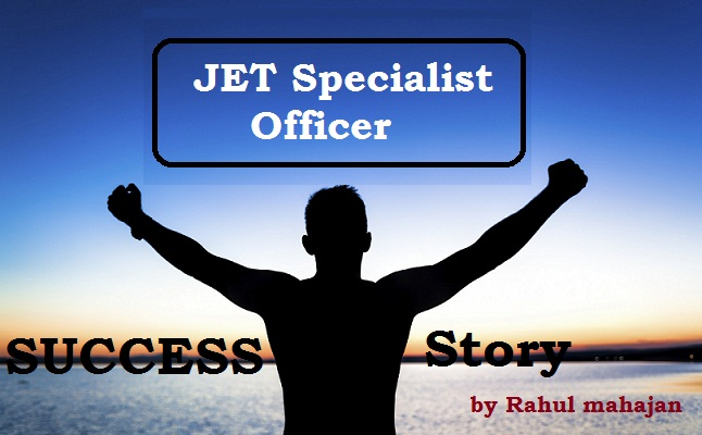 JET Specialist officer success story by Rahul Mahajan